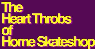 Heart Throbs of Home Skateshop